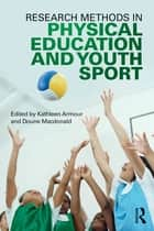 Research Methods in Physical Education and Youth Sport ebook by Kathleen Armour,Doune Macdonald