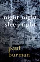 Night-night, Sleep Tight ebook by Paul Burman
