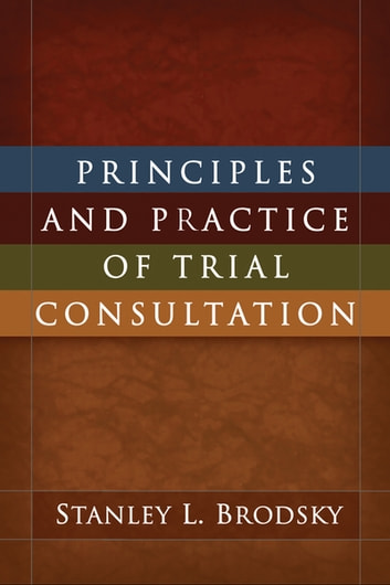 Principles and Practice of Trial Consultation ebook by Stanley L. Brodsky, PhD