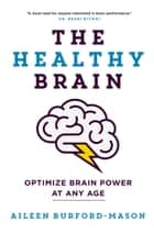 The Healthy Brain - Optimize Brain Power at Any Age ebook by Aileen Burford-Mason