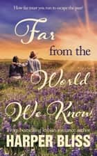 Far from the World We Know ebook by Harper Bliss