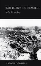 Four Weeks in the Trenches ebook by Fritz Kreisler