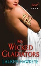 My Wicked Gladiators ebook by Lauren Hawkeye