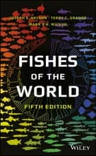 Fishes of the World ebook by Joseph S. Nelson, Terry C. Grande, Mark V. H. Wilson
