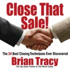 Close That Sale! - The 24 Best Sales Closing Techniques Ever Discovered audiobook by Brian Tracy, Author