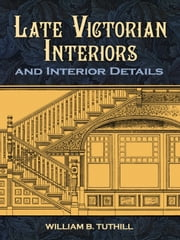 Late Victorian Interiors and Interior Details ebook by William B. Tuthill