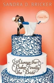 Always the Baker, Finally the Bride - Another Emma Rae Creation ebook by Sandra D. Bricker