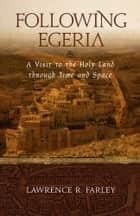 Following Egeria - A Modern Pilgrim in the Holy Land ebook by Lawrence R. Farley