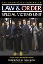 Law & Order: Special Victims Unit Unofficial Companion ebook by Susan Green, Randee Dawn, Dick Wolf