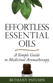 Effortless Essential Oils ebook by Bethany Patchin