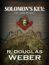 SOLOMON'S KEY:THE CODIS PROJECT A CONSPIRACY THRILLER-THE TOMB ebook by WEBER, R., DOUGLAS