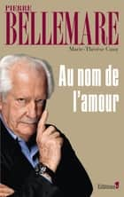 Au nom de l'amour ebook by Pierre Bellemare