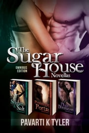 The Sugar House Novellas 1-3 - Omnibus Edition - The Sugar House Novellas, #4 ebook by Pavarti K. Tyler