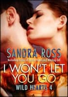 I Won't Let You Go: Wild Hearts 4 電子書籍 by Sandra Ross