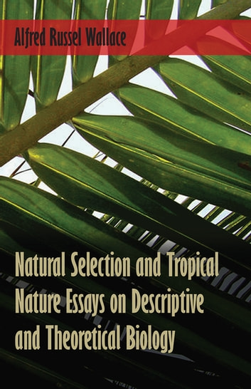 biology descriptive essay natural nature selection theoretical tropical Title natural selection and tropical nature essays on descriptive and theoretical biology, by wallace, alfred russel, 1823-1913 genre.