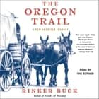 The Oregon Trail - A New American Journey audiobook by Rinker Buck