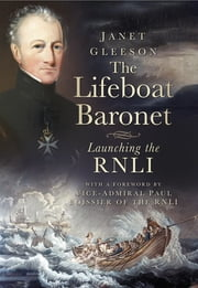 The Lifeboat Baronet - Launching the RNLI ebook by Janet Gleeson