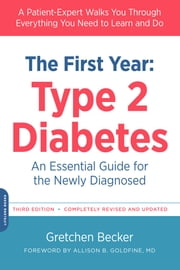 The First Year: Type 2 Diabetes - An Essential Guide for the Newly Diagnosed ebook by Gretchen Becker,Allison B. Goldfine