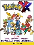 Pokemon XY Game Wiki, Cheats, Armory, Download Guide Unofficial ebook by Chala Dar