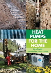 Heat Pumps for the Home ebook by John Cantor,Gavin Harper