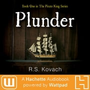 Plunder - A Hachette Audiobook powered by Wattpad Production audiobook by R.S. Kovach