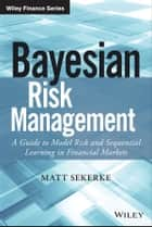 Bayesian Risk Management ebook by Matt Sekerke
