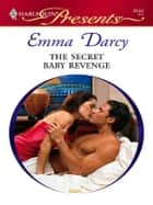 The Secret Baby Revenge ebook by Emma Darcy