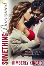 Something Borrowed ebook by Kimberly Kincaid