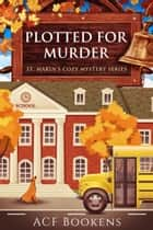Plotted For Murder ebook by ACF Bookens