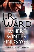 Where Winter Finds You - a Black Dagger Brotherhood novel ebook by J. R. Ward