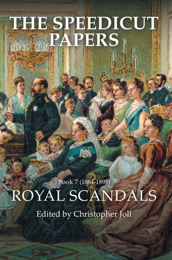 The Speedicut Papers: Book 7 (1884–1895) - Royal Scandals ebook by Christopher Joll