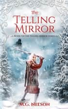 The Telling Mirror - Book 1 in the Telling Mirror Series ebook by M  G Nelson
