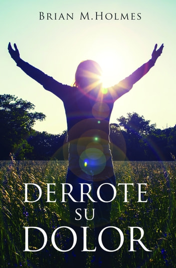 Derrote su dolor ebook by Brian M. Holmes
