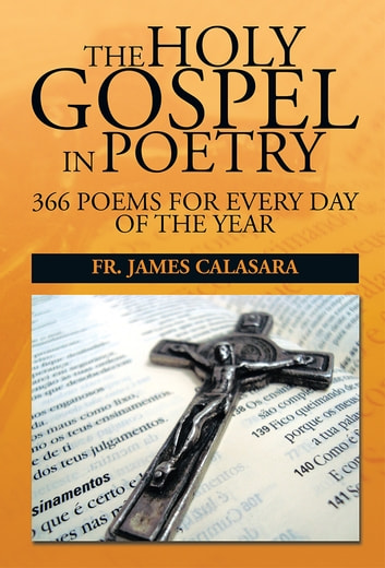 THE HOLY GOSPEL IN POETRY - 366 POEMS FOR EVERY DAY OF THE YEAR ebook by FR. JAMES CALASARA