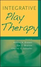 Integrative Play Therapy ebook by Athena A. Drewes,Sue C. Bratton,Charles E. Schaefer