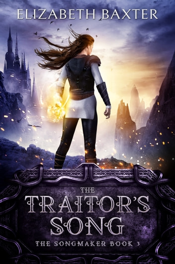 The Traitor's Song - An Epic Fantasy Adventure ebook by Elizabeth Baxter