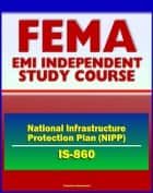 21st Century FEMA Study Course: The National Infrastructure Protection Plan (NIPP) An Introduction (IS-860.a) - CIKR, Terrorism, Cybersecurity, Components of Risk ebook by Progressive Management