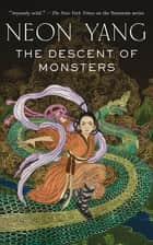 The Descent of Monsters ebook by Neon Yang