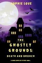 The Ghostly Grounds: Death and Brunch (A Canine Casper Cozy Mystery—Book 2) ebook by Sophie Love