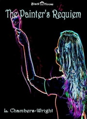 The Painter's Requiem ebook by L. Chambers-Wright