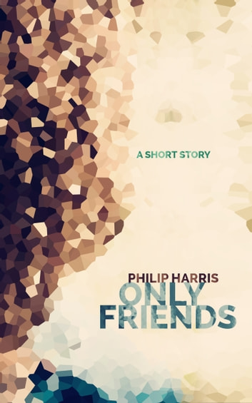 Only Friends ebook by Philip Harris