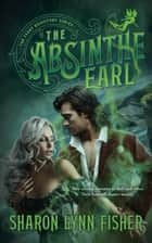 The Absinthe Earl ebook by Sharon Lynn Fisher