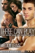 Three Can Play - A Sexy Bisexual Threesome Short Story from Steam Books ebook by Melody Lewis, Steam Books