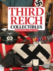 Third Reich Collectibles - Identification and Price Guide ebook by Chris William