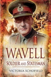 Wavell - Soldier and Statesman ebook by Victoria  Schofield