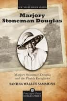 Marjory Stoneman Douglas and the Florida Everglades ebook by