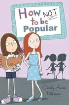 How Not to be Popular ebook by Cecily Anne Paterson