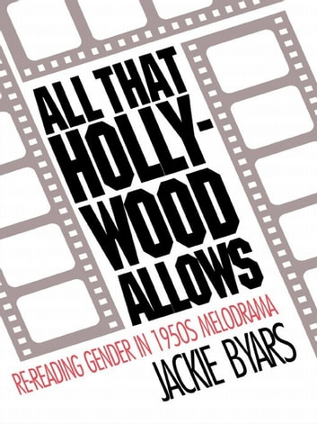 All that Hollywood Allows - Re-reading Gender in 1950s Melodrama ebook by Jackie Byars