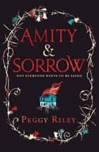 Amity & Sorrow ebook by Peggy Riley