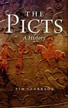 The Picts - A History ebook by Tim Clarkson